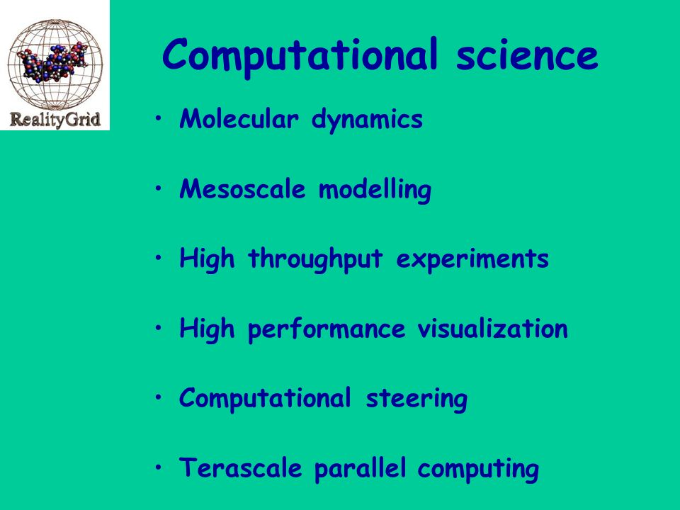 Computational science Molecular dynamics Mesoscale modelling High throughput experiments High performance visualization Computational steering Terascale parallel computing