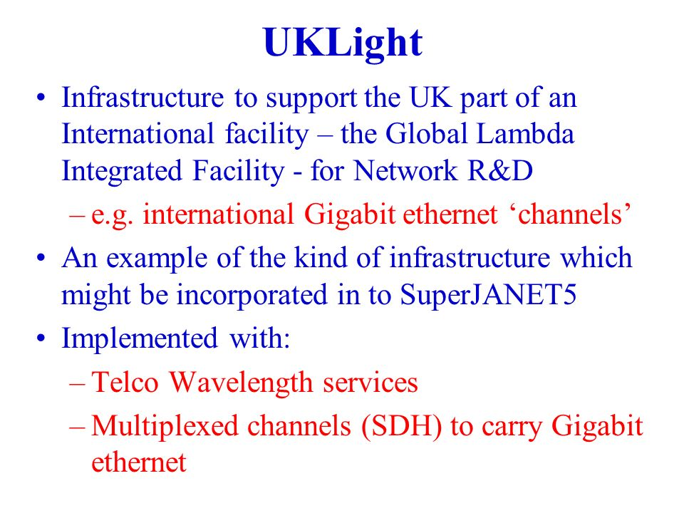 UKLight Infrastructure to support the UK part of an International facility – the Global Lambda Integrated Facility - for Network R&D –e.g.
