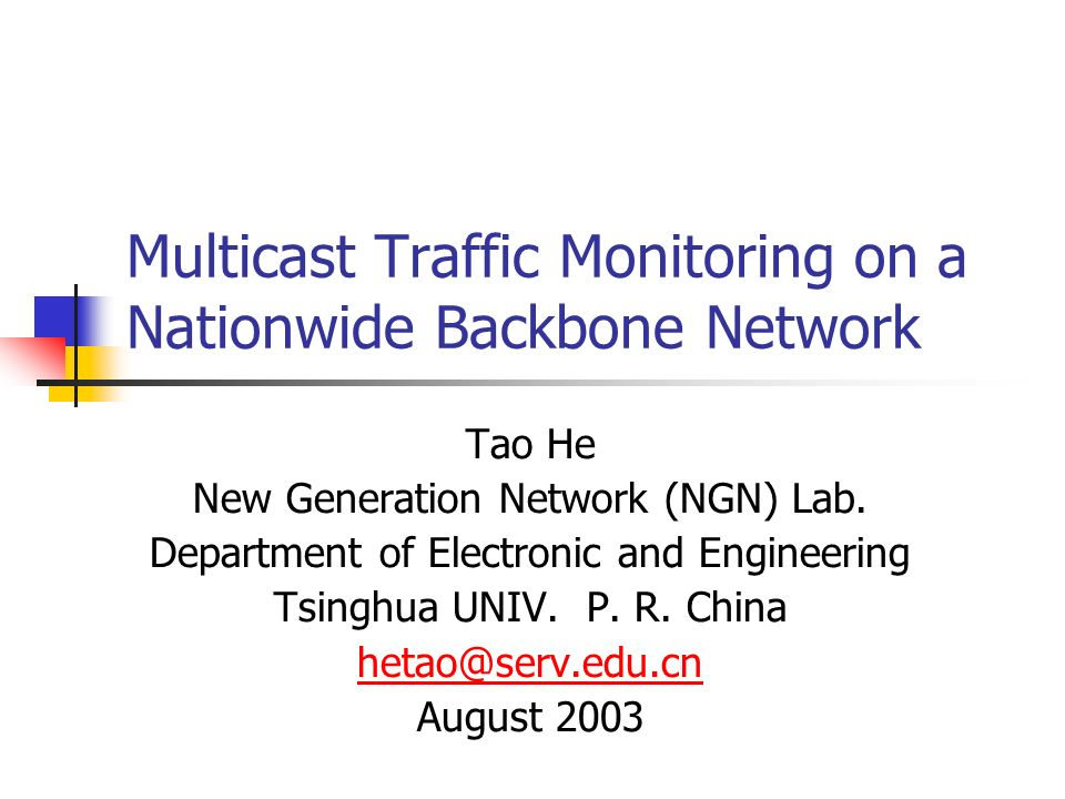 Multicast Traffic Monitoring on a Nationwide Backbone Network Tao He New Generation Network (NGN) Lab.