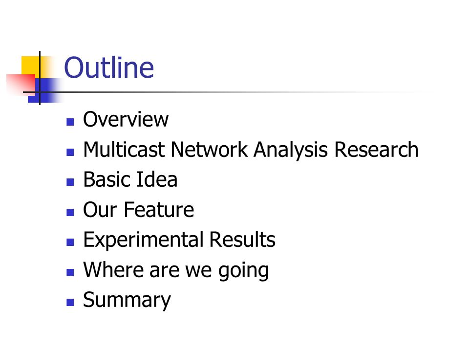 Outline Overview Multicast Network Analysis Research Basic Idea Our Feature Experimental Results Where are we going Summary