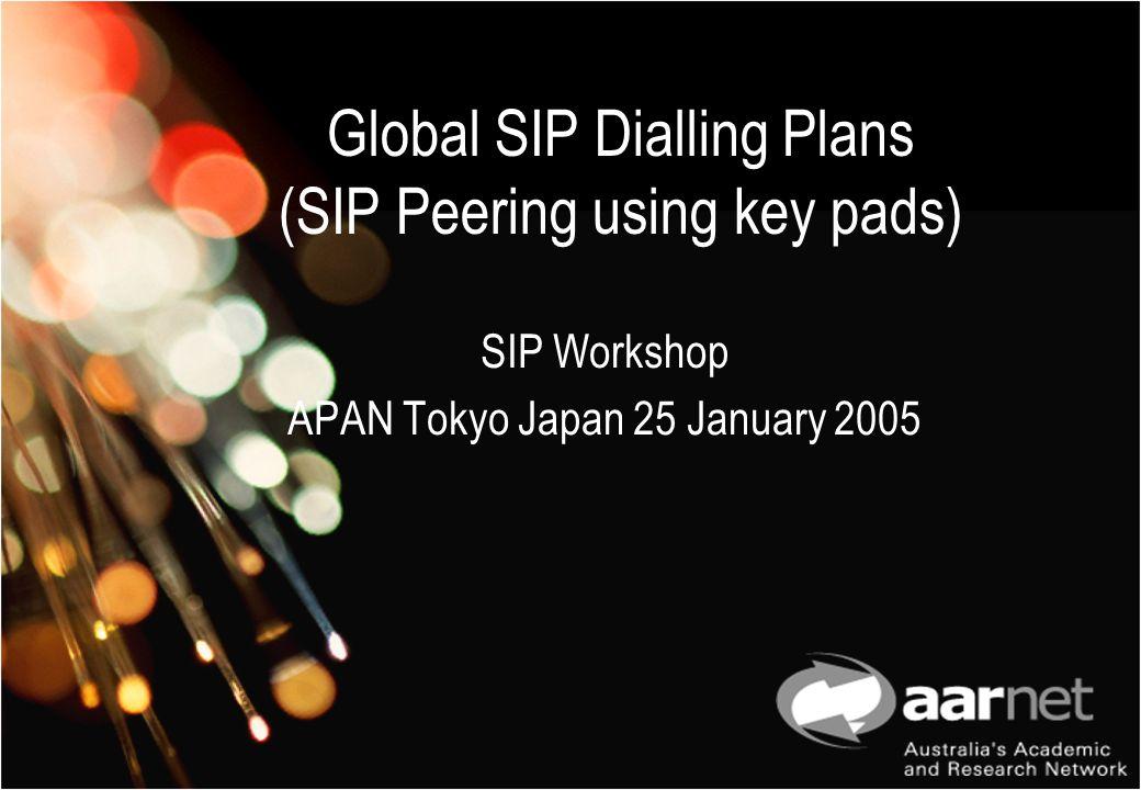 Global SIP Dialling Plans (SIP Peering using key pads) SIP Workshop APAN Tokyo Japan 25 January 2005