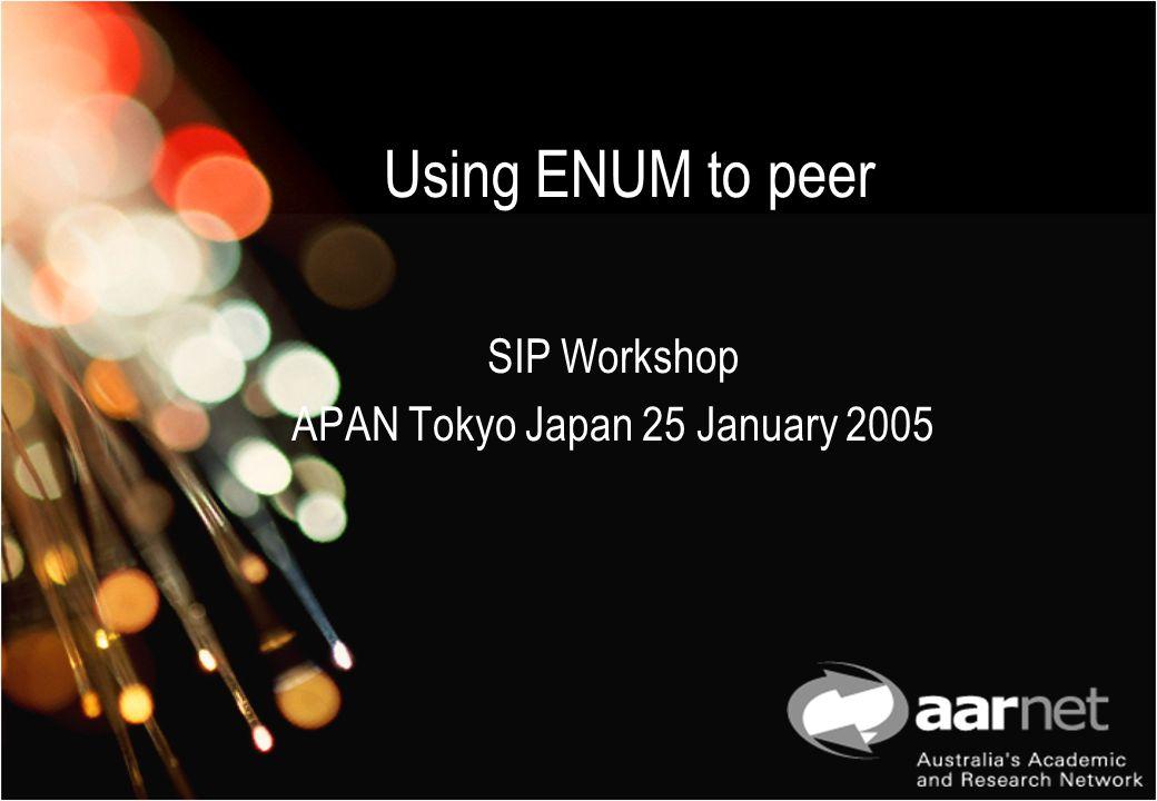 Using ENUM to peer SIP Workshop APAN Tokyo Japan 25 January 2005