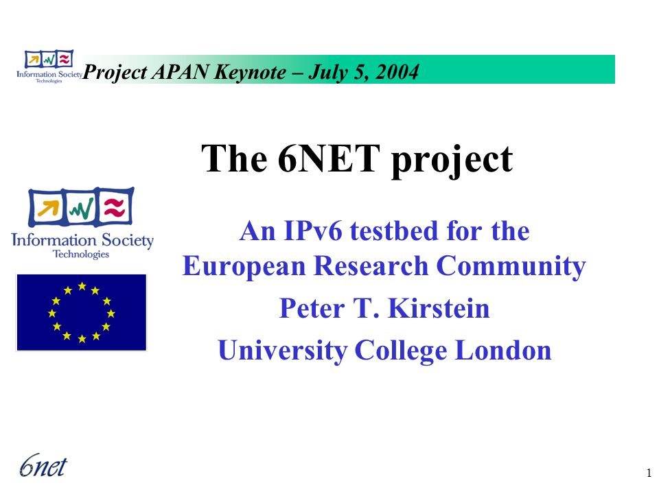 Project APAN Keynote – July 5, 2004 1 The 6NET project An IPv6 testbed for the European Research Community Peter T.