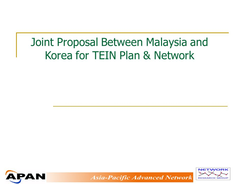 Joint Proposal Between Malaysia and Korea for TEIN Plan & Network