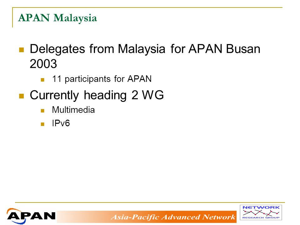 Delegates from Malaysia for APAN Busan participants for APAN Currently heading 2 WG Multimedia IPv6