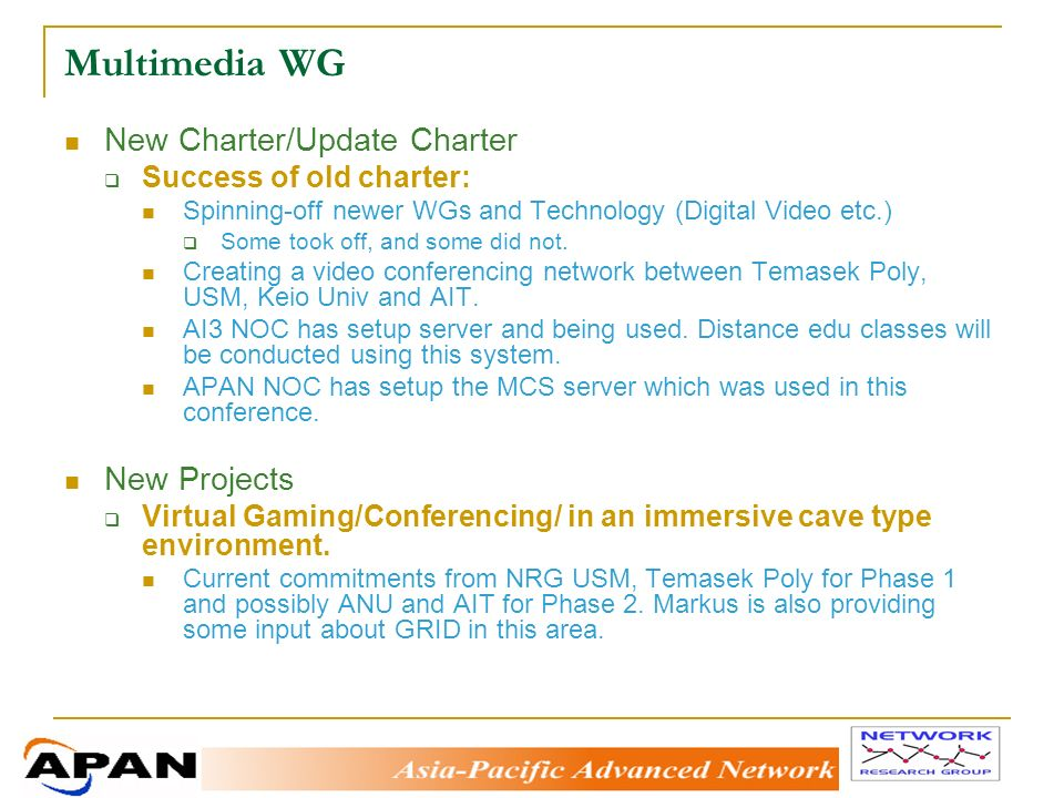Multimedia WG New Charter/Update Charter Success of old charter: Spinning-off newer WGs and Technology (Digital Video etc.) Some took off, and some did not.