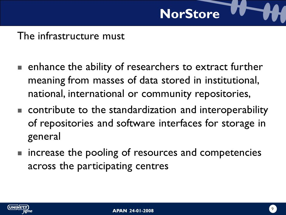 8 APAN 24-01-2008 The infrastructure will be an integrated part of the national e-Infrastructure (HPC, national network, national AAI and national gri