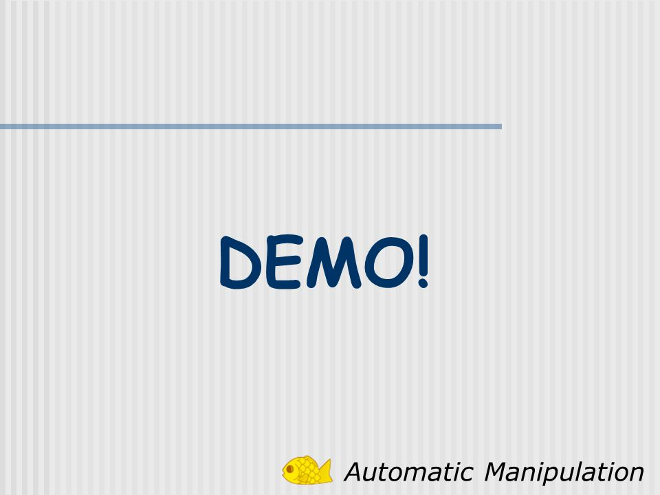 DEMO! Automatic Manipulation