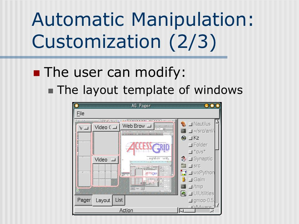 Automatic Manipulation: Customization (2/3) The user can modify: The layout template of windows