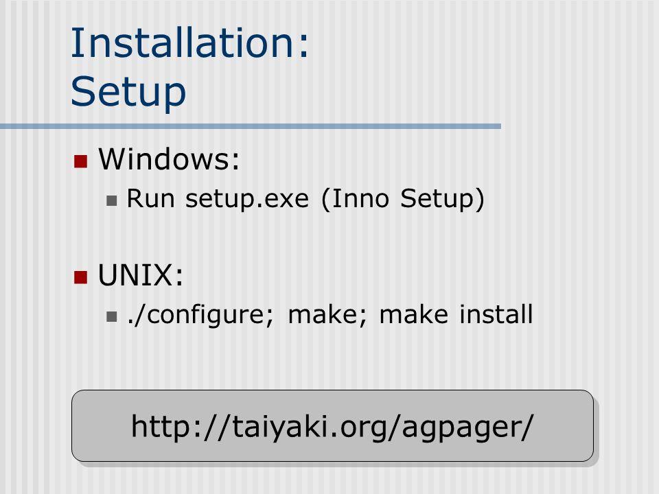 Installation: Setup Windows: Run setup.exe (Inno Setup) UNIX:./configure; make; make install http://taiyaki.org/agpager/