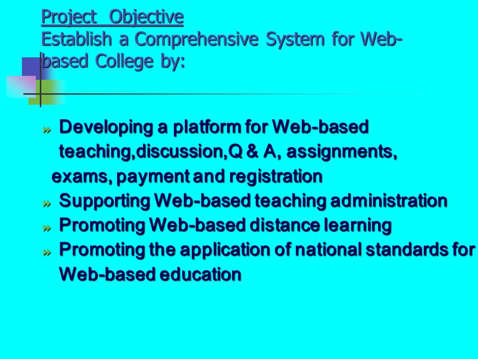 Project Objective Establish a Comprehensive System for Web- based College by: Developing a platform for Web-based teaching,discussion,Q & A, assignmen