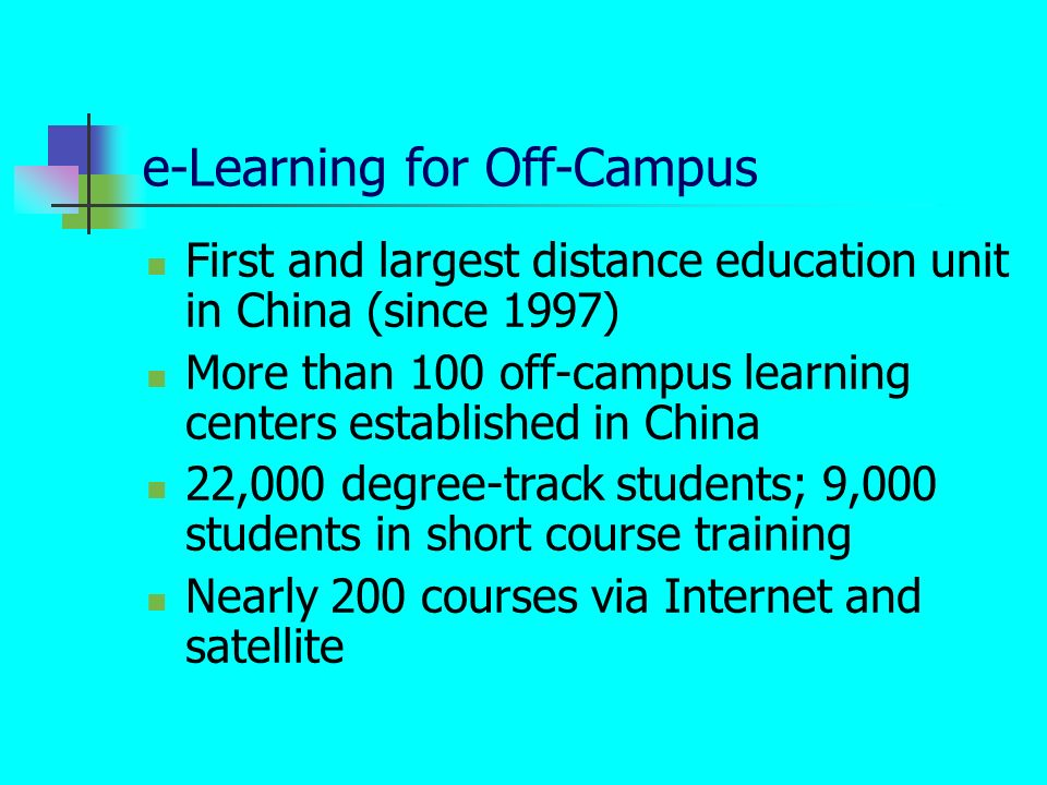 e-Learning for Off-Campus First and largest distance education unit in China (since 1997) More than 100 off-campus learning centers established in Chi