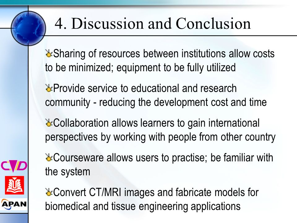 4. Discussion and Conclusion Sharing of resources between institutions allow costs to be minimized; equipment to be fully utilized Provide service to