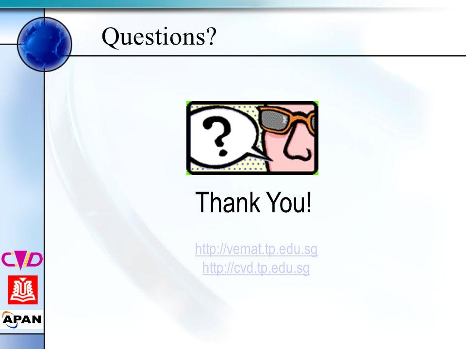 Questions? Thank You! http://vemat.tp.edu.sg http://cvd.tp.edu.sg