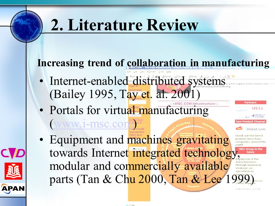 2. Literature Review Internet-enabled distributed systems (Bailey 1995, Tay et. al. 2001) Portals for virtual manufacturing (www.i-msc.com)www.i-msc.c