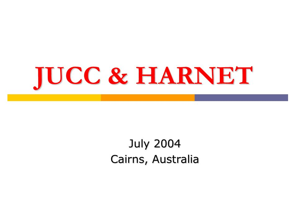 JUCC & HARNET July 2004 Cairns, Australia