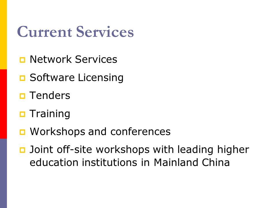 Current Services Network Services Software Licensing Tenders Training Workshops and conferences Joint off-site workshops with leading higher education institutions in Mainland China