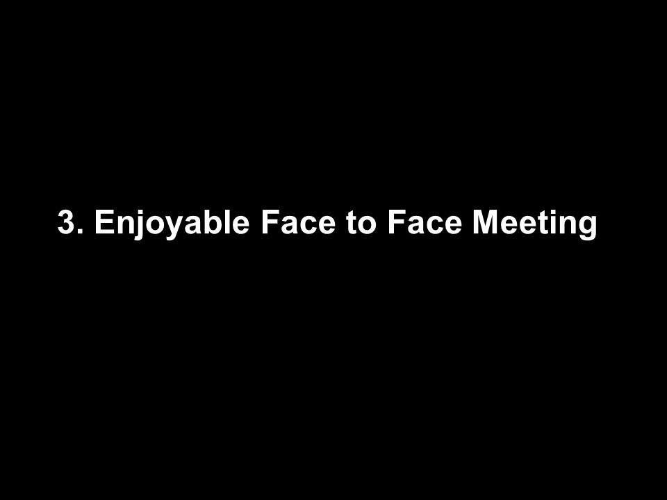 3. Enjoyable Face to Face Meeting