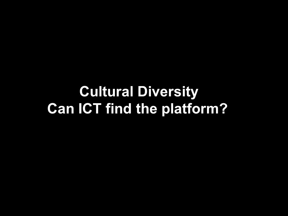 Cultural Diversity Can ICT find the platform