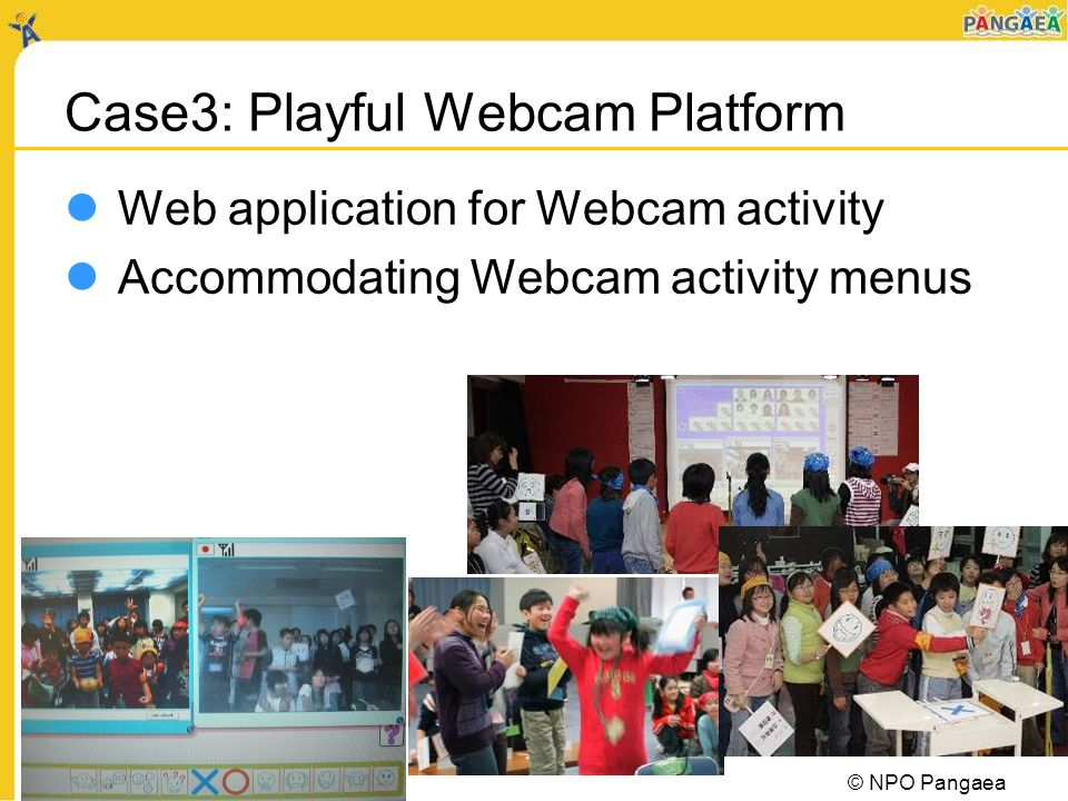 Case3: Playful Webcam Platform Web application for Webcam activity Accommodating Webcam activity menus © NPO Pangaea