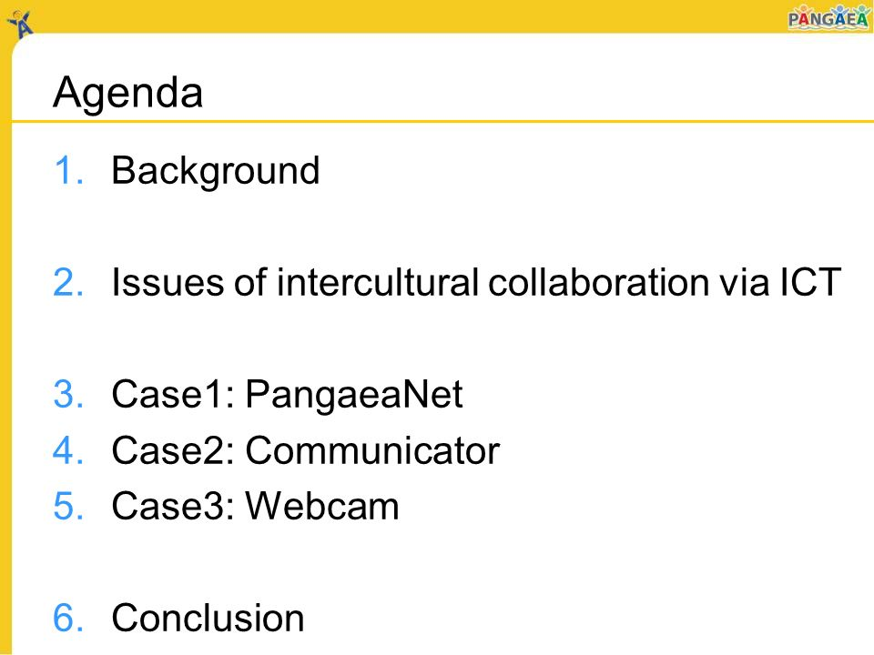Agenda 1.Background 2.Issues of intercultural collaboration via ICT 3.Case1: PangaeaNet 4.Case2: Communicator 5.Case3: Webcam 6.Conclusion