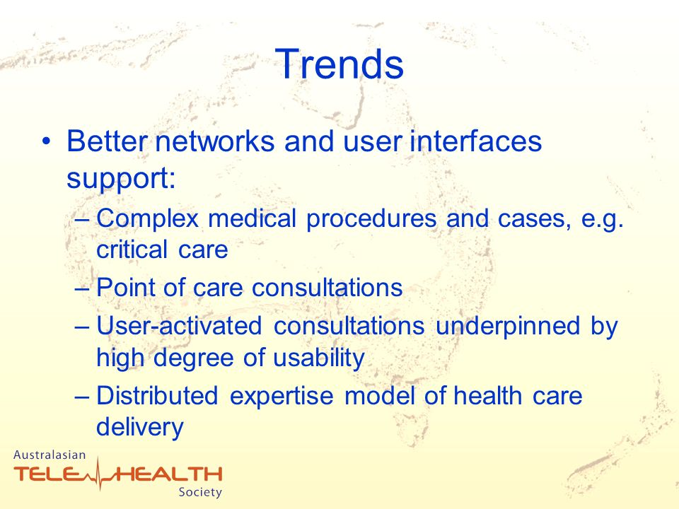 Trends Better networks and user interfaces support: –Complex medical procedures and cases, e.g.