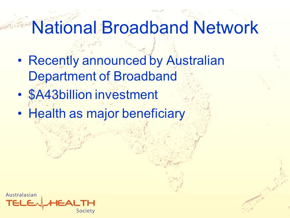 National Broadband Network Recently announced by Australian Department of Broadband $A43billion investment Health as major beneficiary