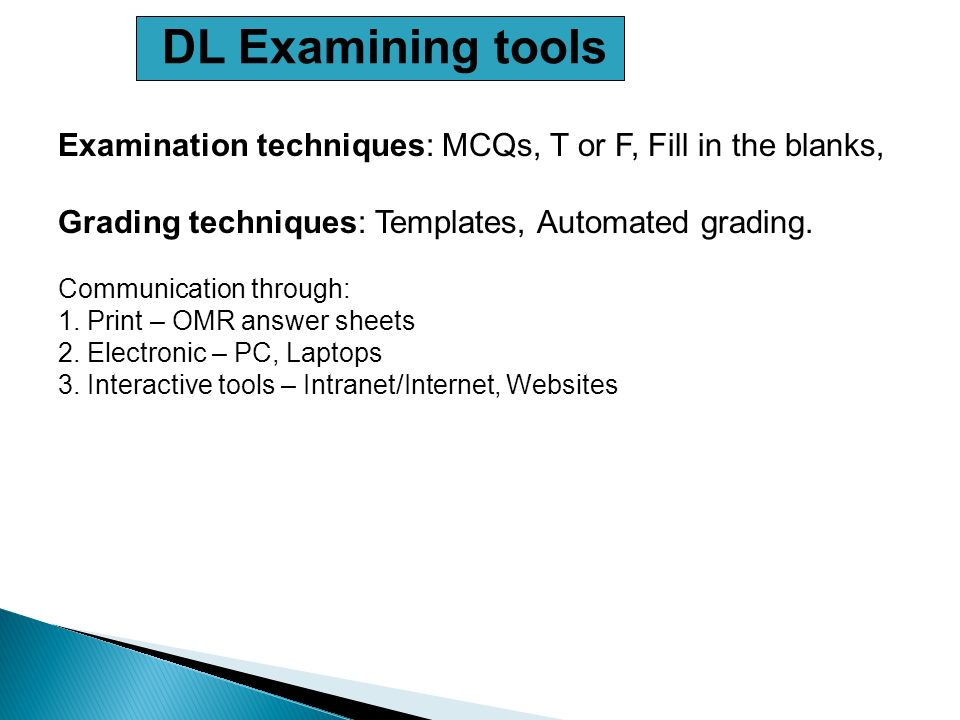 DL Examining tools Examination techniques: MCQs, T or F, Fill in the blanks, Grading techniques: Templates, Automated grading.