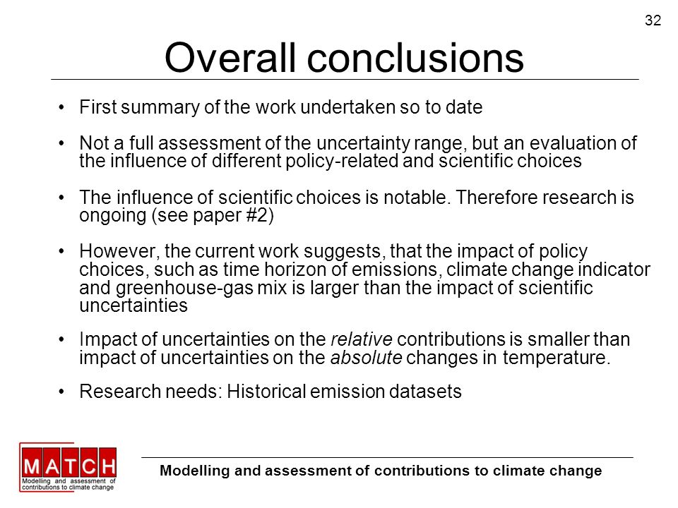 32 Overall conclusions First summary of the work undertaken so to date Not a full assessment of the uncertainty range, but an evaluation of the influence of different policy-related and scientific choices The influence of scientific choices is notable.