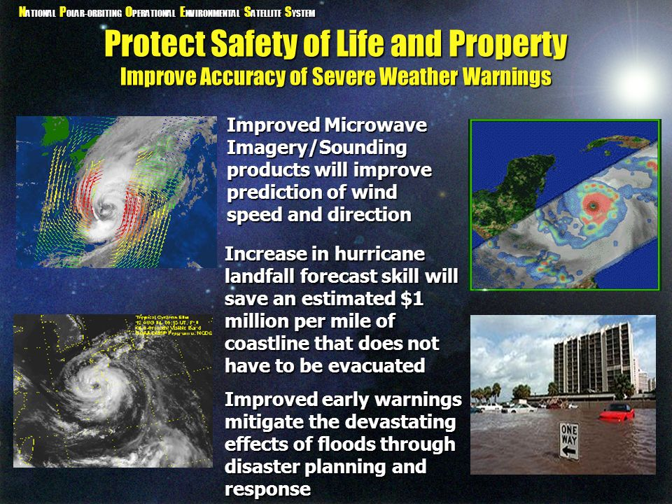 N ATIONAL P OLAR-ORBITING O PERATIONAL E NVIRONMENTAL S ATELLITE S YSTEM Protect Safety of Life and Property Improve Accuracy of Severe Weather Warnin