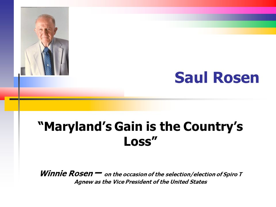 Saul Rosen Marylands Gain is the Countrys Loss Winnie Rosen – on the occasion of the selection/election of Spiro T Agnew as the Vice President of the