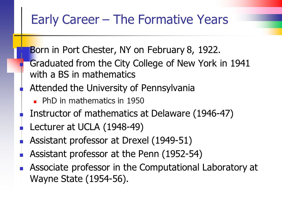 Early Career – The Formative Years Born in Port Chester, NY on February 8, 1922. Graduated from the City College of New York in 1941 with a BS in math