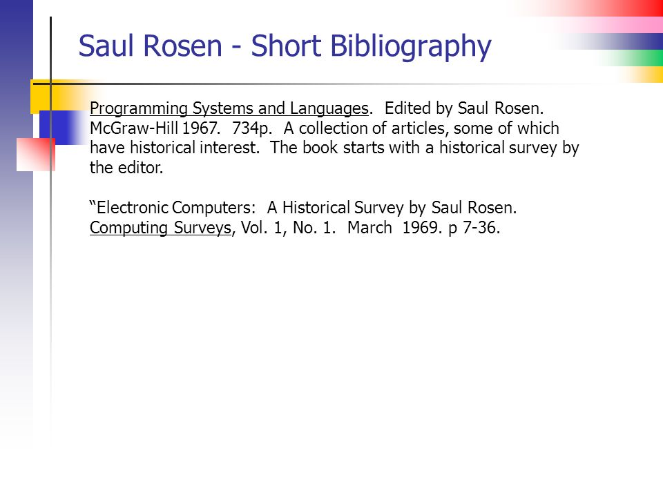 Saul Rosen - Short Bibliography Programming Systems and Languages. Edited by Saul Rosen. McGraw-Hill 1967. 734p. A collection of articles, some of whi