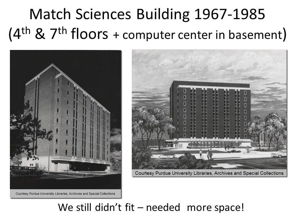 Match Sciences Building 1967-1985 (4 th & 7 th floors + computer center in basement ) We still didnt fit – needed more space!