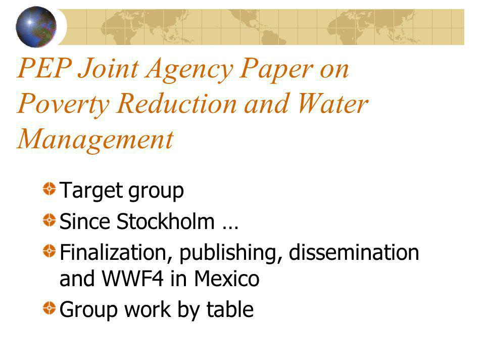 Target group: In Stockholm the PEP group agreed that water, poverty and ministry of foreign affairs officers within the PEP membership and policy advisors and decision makers in developing countries would be the main target groups.