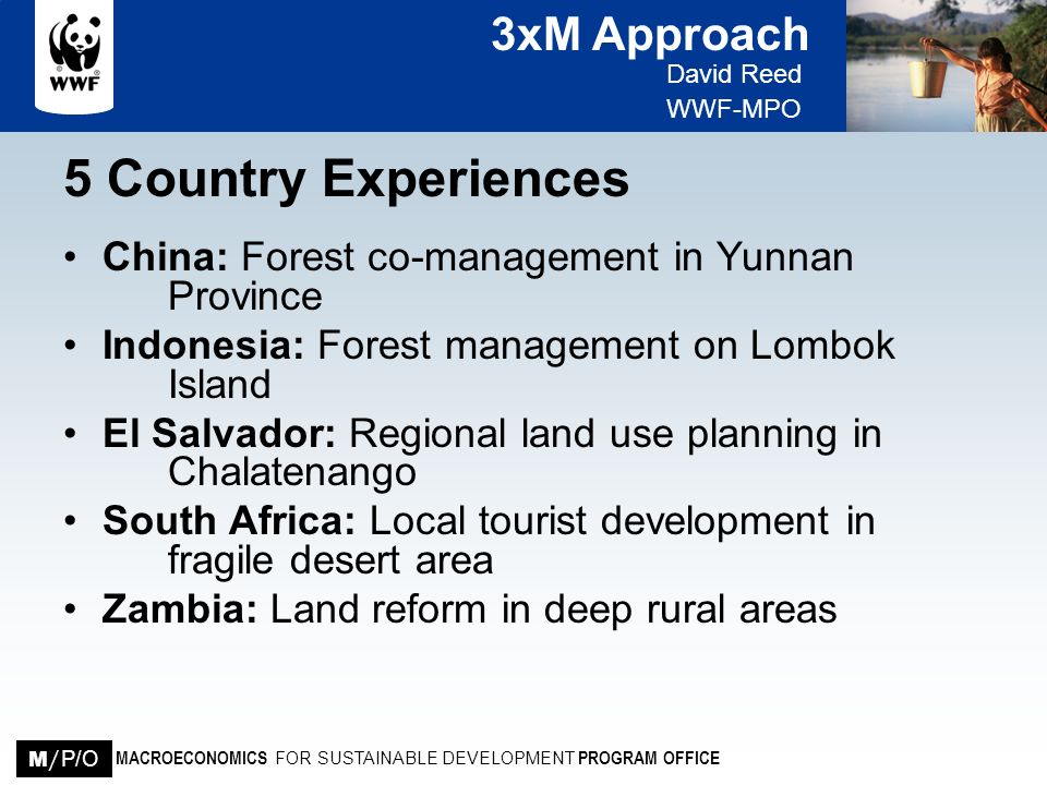 3xM Approach David Reed WWF-MPO MACROECONOMICS FOR SUSTAINABLE DEVELOPMENT PROGRAM OFFICE M / P/O 5 Country Experiences China: Forest co-management in