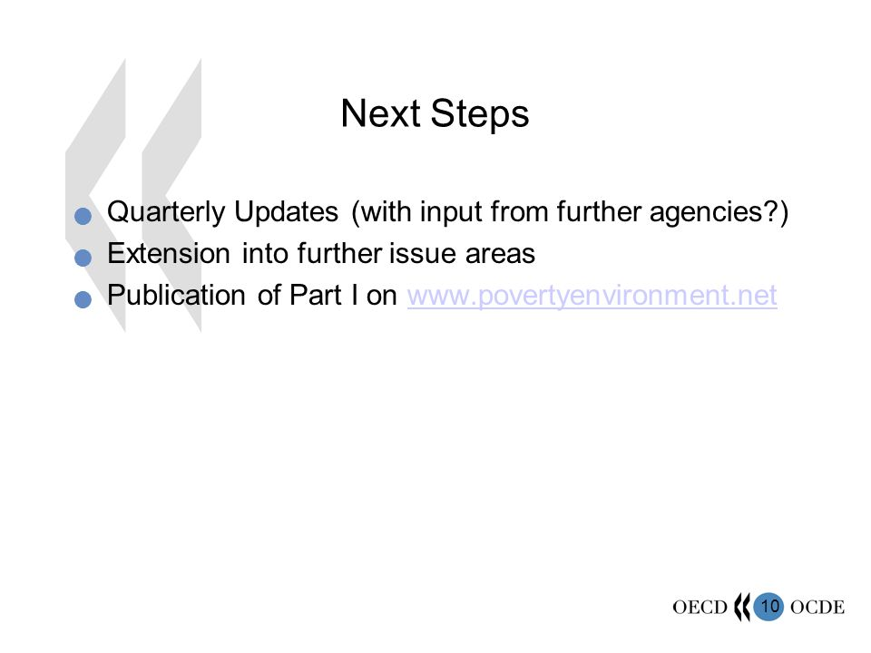 10 Next Steps Quarterly Updates (with input from further agencies ) Extension into further issue areas Publication of Part I on