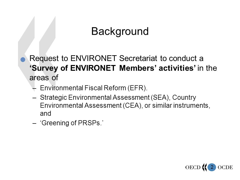 2 Background Request to ENVIRONET Secretariat to conduct a Survey of ENVIRONET Members activities in the areas of –Environmental Fiscal Reform (EFR).