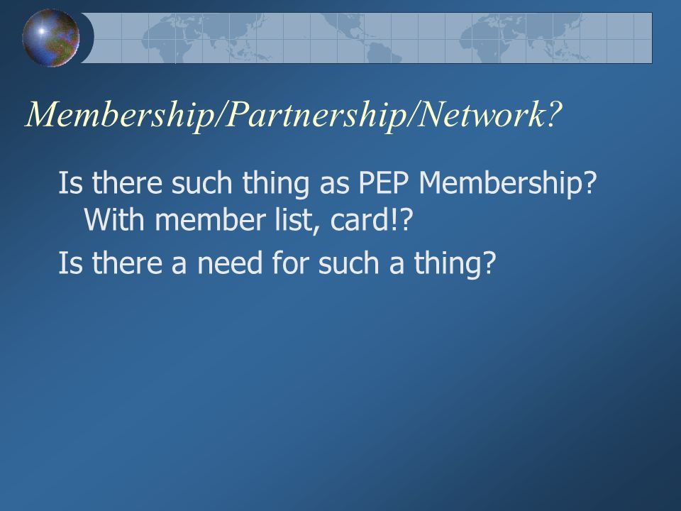 Membership/Partnership/Network. Is there such thing as PEP Membership.