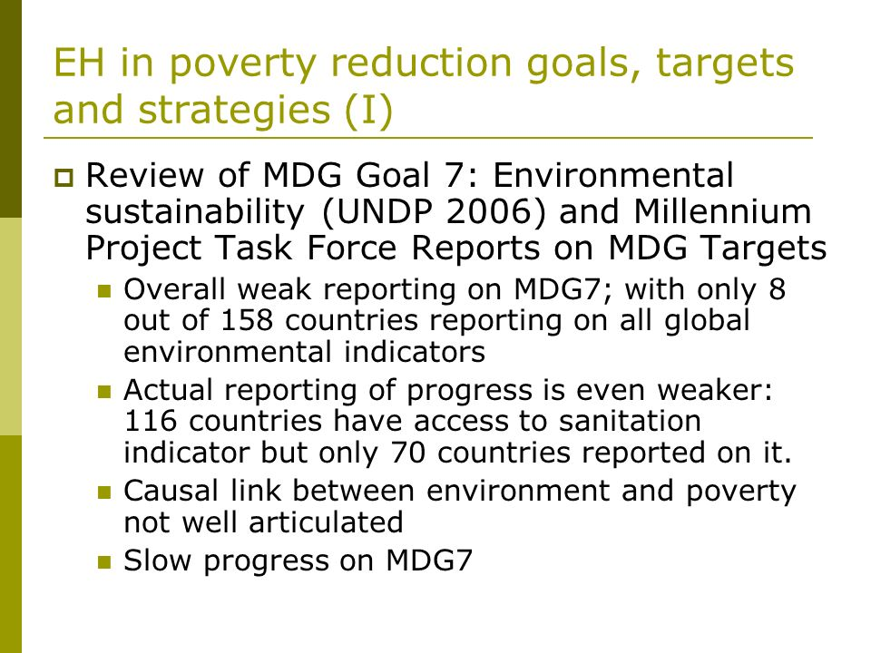EH in poverty reduction goals, targets and strategies (I) Review of MDG Goal 7: Environmental sustainability (UNDP 2006) and Millennium Project Task F