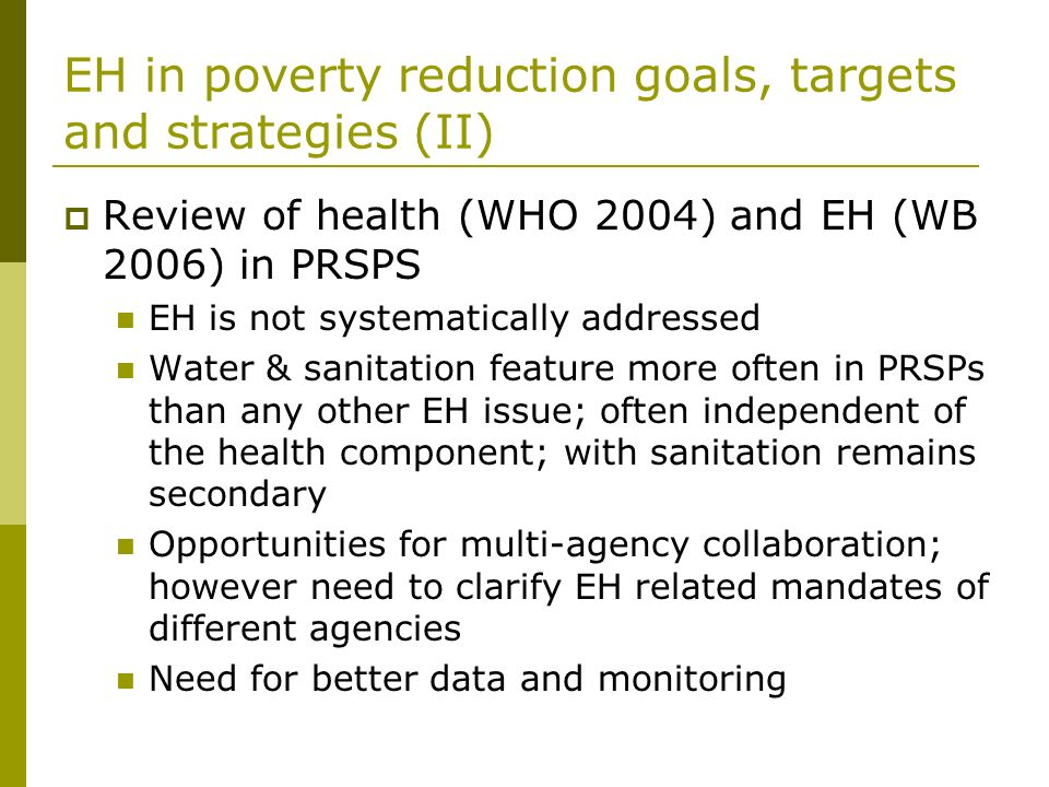 EH in poverty reduction goals, targets and strategies (II) Review of health (WHO 2004) and EH (WB 2006) in PRSPS EH is not systematically addressed Wa