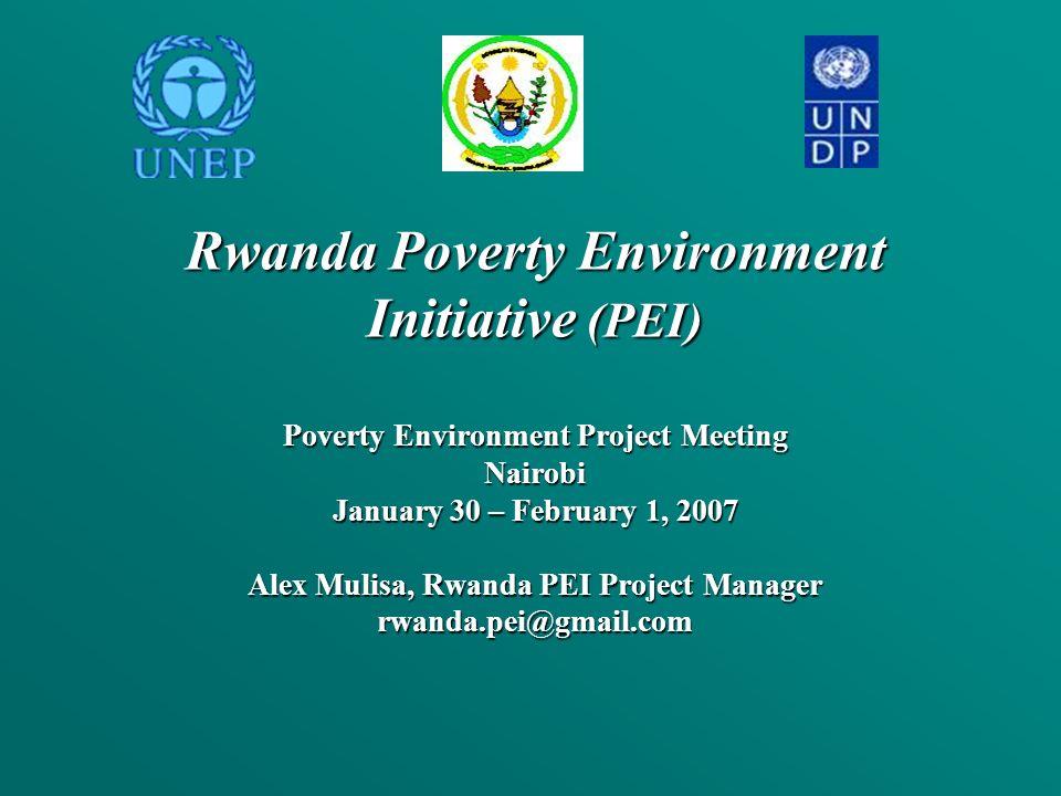 Rwanda Poverty Environment Initiative (PEI) Poverty Environment Project Meeting Nairobi January 30 – February 1, 2007 Alex Mulisa, Rwanda PEI Project Manager rwanda.pei@gmail.com