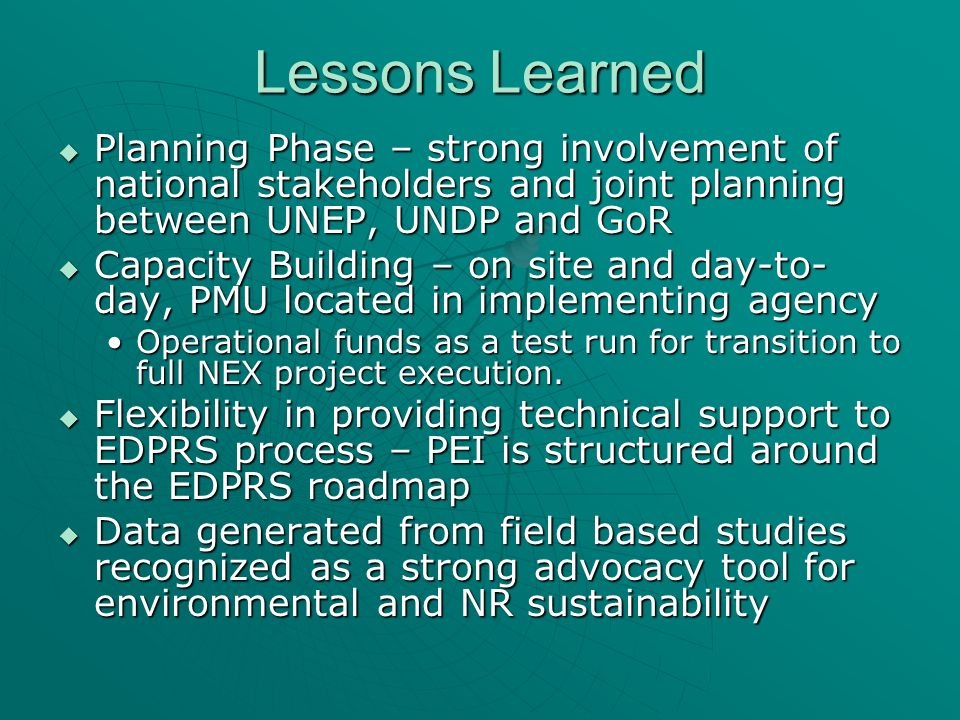Lessons Learned Planning Phase – strong involvement of national stakeholders and joint planning between UNEP, UNDP and GoR Planning Phase – strong inv