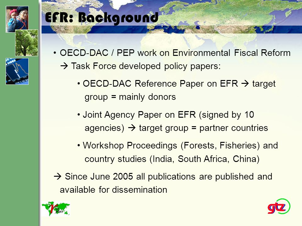 EFR: Dissemination Successful presentation at the IUCN congress in Bangkok November 2004 continue to make use of international events in a similar way Need to spread the word in our own agencies: often EFR is still not a much known concept - high level round tables - use OECD Joint-Ministerial to place EFR on the internal agenda of dev.