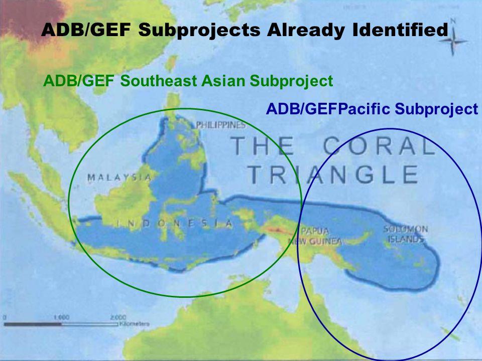 ADB/GEF Southeast Asian Subproject ADB/GEFPacific Subproject ADB/GEF Subprojects Already Identified