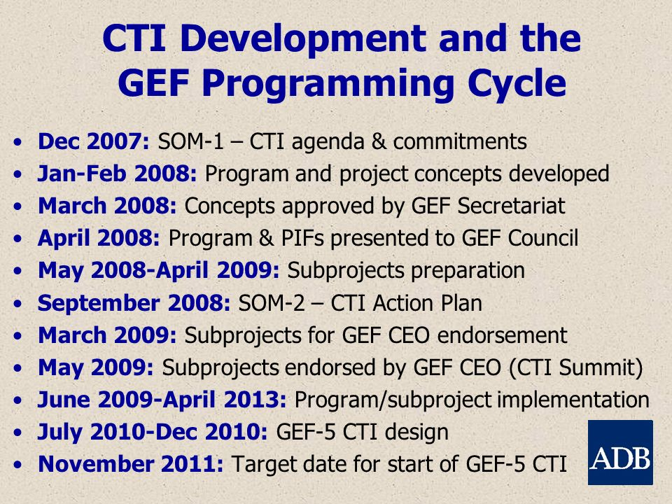 CTI Development and the GEF Programming Cycle Dec 2007: SOM-1 – CTI agenda & commitments Jan-Feb 2008: Program and project concepts developed March 20