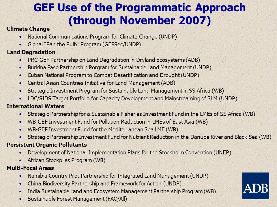 GEF Use of the Programmatic Approach (through November 2007) Climate Change National Communications Program for Climate Change (UNDP) Global Ban the B