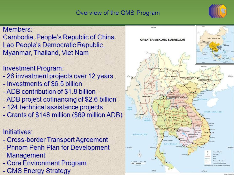 Overview of the GMS ProgramMembers: Cambodia, Peoples Republic of China Lao Peoples Democratic Republic, Myanmar, Thailand, Viet Nam Investment Progra