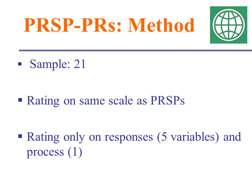 PRSP-PRs: Method Sample: 21 Rating on same scale as PRSPs Rating only on responses (5 variables) and process (1)