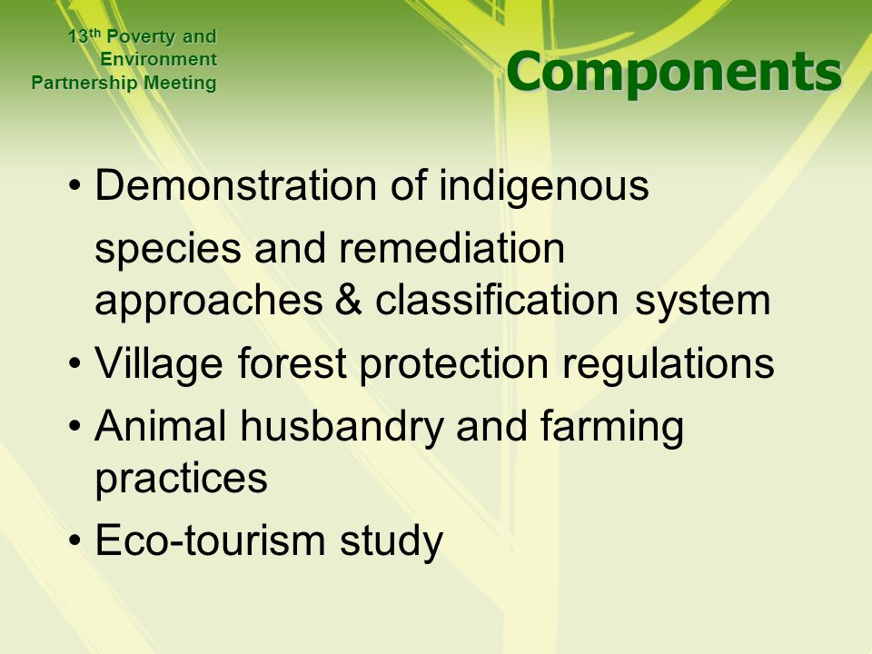 Components Demonstration of indigenous species and remediation approaches & classification system Village forest protection regulations Animal husband